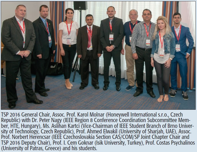 TSP 2016 General Chair, Assoc. Prof. Karol Molnar (Honeywell International s.r.o., Czech Republic) with Dr. Peter Nagy (IEEE Region 8 Conference Coordination Subcommittee Member, HTE, Hungary), Ms. Aslihan Kartci (Vice-Chairman of IEEE Student Branch of Brno University of Technology, Czech Republic), Prof. Ahmed Elwakil (University of Sharjah, UAE), Assoc. Prof. Norbert Herencsar (IEEE Czechoslovakia Section CAS/COM/SP Joint Chapter Chair and TSP 2016 Deputy Chair), Prof. I. Cem Goknar (Isik University, Turkey), Prof. Costas Psychalinos (University of Patras, Greece) and his students.